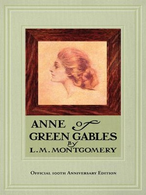Anne of Green Gables, 100th Anniversary Edition - eBook  -     By: L.M. Montgomery