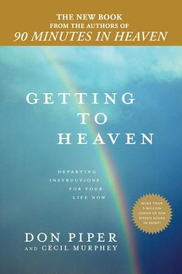 Getting to Heaven: Departing Instructions for Your Life Now - eBook  -     By: Don Piper