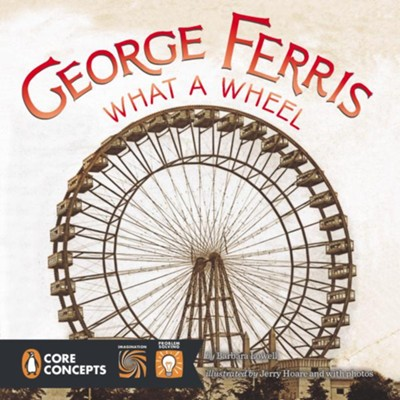 George Ferris, What a Wheel!  -     By: Barbara Lowell