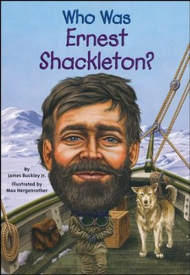 Who Was Ernest Shackleton?  -     By: Jim Buckley     Illustrated By: Max Hergenrother
