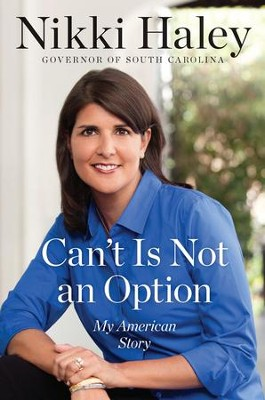 Can't Is Not an Option: My American Story - eBook  -     By: Governor Nikki Haley