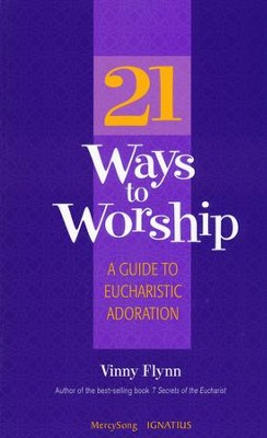 21 Ways to Worship: A Guide to Eucharistic Adoration  -     By: Vinny Flynn