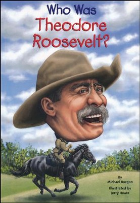 Who Was Theodore Roosevelt?  -     By: Michael Burgan