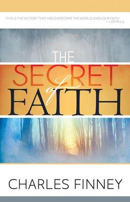 Secret of Faith, The - eBook  -     By: Charles Finney