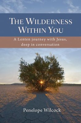 The Wilderness Within You: A Lenten journey with Jesus, deep in conversation - eBook  -     By: Penelope Wilcock