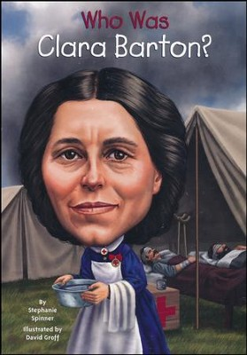 Who Was Clara Barton?  -     By: Stephanie Spinner