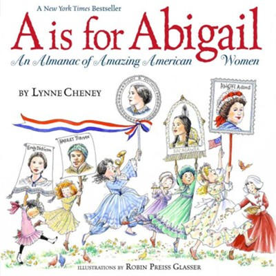 A Is For Abigail: An Almanac Of Amazing American Women  -     By: Lynne Cheney     Illustrated By: Robin Presis Glasser