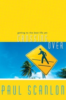 Crossing Over: Getting to the Best Life Yet - eBook  -     By: Paul Scanlon
