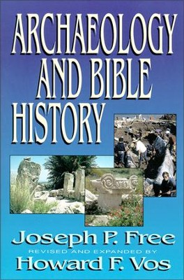 ARCHAEOLOGY & BIBLE HISTORY  -     By: Howard Vos, Joseph Free