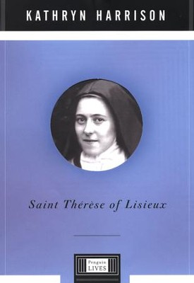 Saint Therese of Lisieux: A Penguin Life - eBook  -     By: Kathryn Harrison