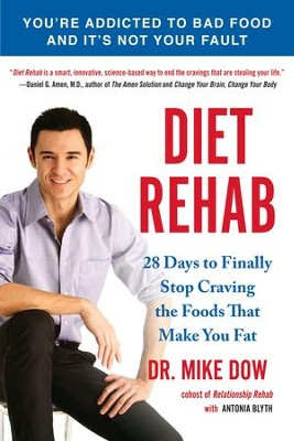 Diet Rehab: 28 Days To Finally Stop Craving the Foods That Make You Fat - eBook  -     By: Mike Dow, Antonia Blyth