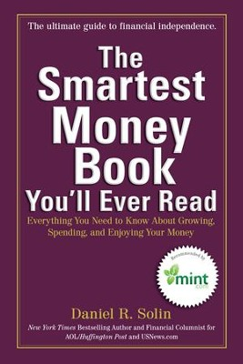 The Smartest Money Book You'll Ever Read: Everything You Need to Know About Growing, Spending, and Enjoying Your Money - eBook  -     By: Daniel R. Solin