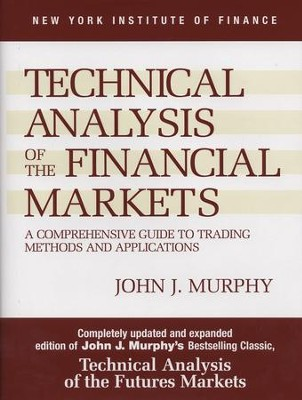 Technical Analysis of the Financial Markets: A Comprehensive Guide to Trading Methods and Applications - eBook  -     By: John J. Murphy