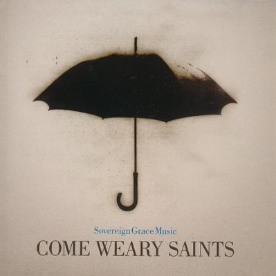 Come Weary Saints: Sovereign Grace Music - CD  -