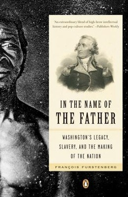 In the Name of the Father: Washington's Legacy, Slavery, and the Making of a Nation - eBook  -     By: Francois Furstenburg