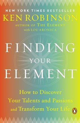 Finding Your Element: How to Discover Your Talents and Passions and Transform Your Life - eBook  -     By: Ken Robinson, Lou Aronica