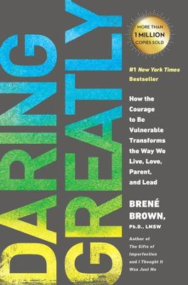 Daring Greatly: How the Courage to Be Vulnerable Transforms the Way We Live, Love, Parent, and Lead - eBook  -     By: Brene Brown