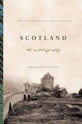 Scotland: An Autobiography: 2,000 Years of Scottish History by Those Who Saw It Happen - eBook  -     By: Rosemary Goring