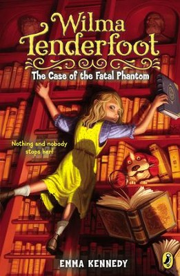 Wilma Tenderfoot: The Case of the Fatal Phantom - eBook  -     By: Emma Kennedy     Illustrated By: Sylvain Marc