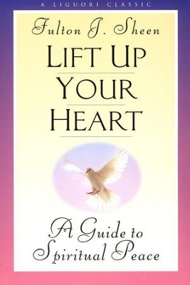 Lift up Your Heart: A Guide to Spiritual Peace  -     By: Fulton J. Sheen
