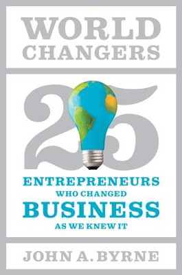 World Changers: 25 Entrepreneurs Who Changed Business as We Knew It - eBook  -     By: John A. Byrne