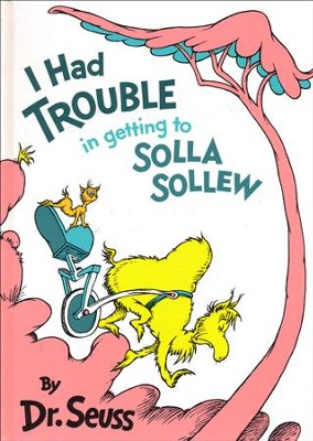 I Had Trouble in Getting to Solla Sollew   -     By: Dr. Seuss