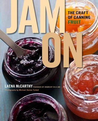 Jam On: The Craft of Canning Fruit - eBook  -     By: Laena McCarthy