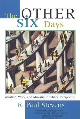 The Other Six Days: Vocation, Work, and Ministry in Biblical Perspective  -     By: R. Paul Stevens