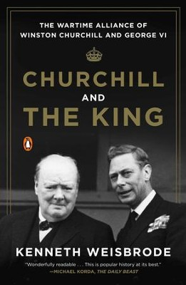 Churchill and the King: The Wartime Alliance of Winston Churchill and George VI - eBook  -     By: Kenneth Weisbrode