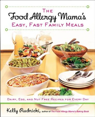 The Food Allergy Mama's Easy, Fast Family Meals: Dairy, Egg, and Nut Free Recipes for Every Day - eBook  -     By: Kelly Rudnicki