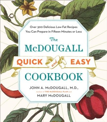 The McDougall Quick and Easy Cookbook: Over 300 Delicious Low-Fat Recipes You Can Prepare in Fifteen Minutes or Less - eBook  -     By: John A. McDougall, Mary McDougall
