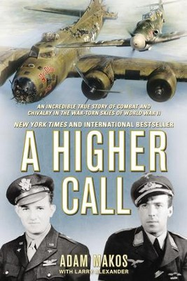 A Higher Call: An Incredible True Story of Combat and Chivalry in the War-Torn Skies of World War II - eBook  -     By: Adam Makos, Larry Alexander