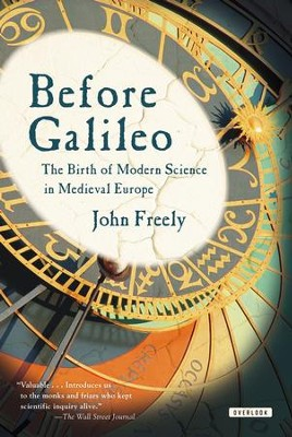 Before Galileo: The Birth of Modern Science in Medieval Europe - eBook  -     By: John Freely