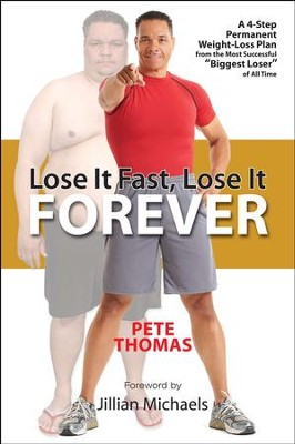 Lose It Fast, Lose It Forever: A 4-Step Permanent Weight Loss Plan from the Most Successful Biggest Loser ofAll Time - eBook  -     By: Pete Thomas