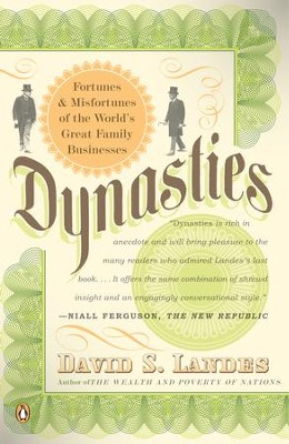 Dynasties: Fortunes and Misfortunes of the World's Great Family Businesses - eBook  -     By: David S. Landes