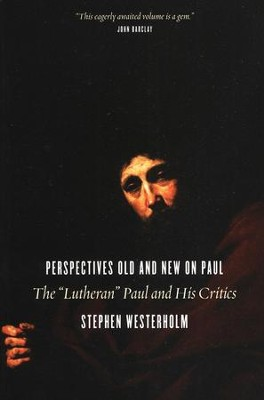 Perspectives Old and New on Paul: The Lutheran Paul and His Critics  -     By: Stephen Westerholm