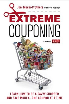 Extreme Couponing: Learn How to Be a Savvy Shopper and Save Money... One Coupon At a Time - eBook  -     By: Joni Meyer-Crothers, Beth Adelman