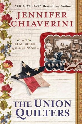 The Union Quilters: An Elm Creek Quilts Novel - eBook  -     By: Jennifer Chiaverini