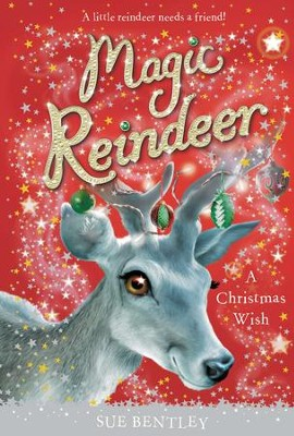 Magic Reindeer: A Christmas Wish - eBook  -     By: Sue Bentley     Illustrated By: Angela Swan