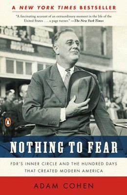 Nothing to Fear: FDR's Inner Circle and the Hundred Days That Created ModernAmerica - eBook  -     By: Adam Cohen
