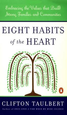 Eight Habits of the Heart: Embracing the Values that Build Strong Families and Communities - eBook  -     By: Clifton L. Taulbert