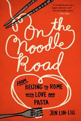 On the Noodle Road: From Beijing to Rome, with Love and Pasta - eBook  -     By: Jen Lin-Liu