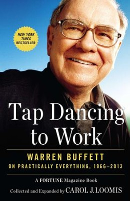 Tap Dancing to Work: Warren Buffett on Practically Everything, 1966-2012: A Fortune Magazine Book - eBook  -     By: Carol J. Loomis