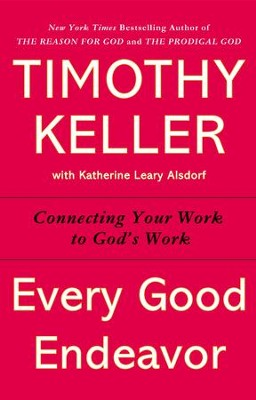 Every Good Endeavor: Connecting Your Work to God's Work - eBook  -     By: Timothy Keller
