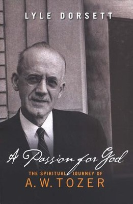 A Passion for God: The Spiritual Journey of A.W. Tozer              -     By: Lyle W. Dorsett
