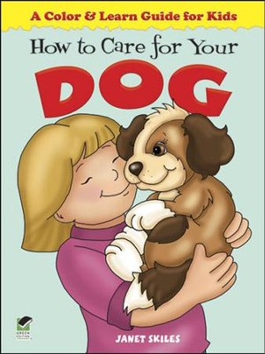 How to Care for Your Dog: A Color & Learn Guide for Kids  -     By: Janet Skiles