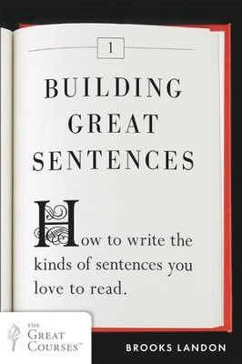 Building Great Sentences: How to Write the Kinds of Sentences You Love to Read - eBook  -     By: Brooks Landon