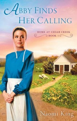 Abby Finds Her Calling: Home at Cedar Creek, Book One - eBook  -     By: Naomi King