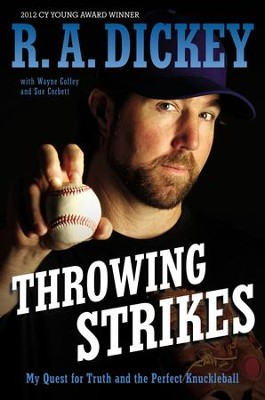 Throwing Strikes: My Quest for Truth and the Perfect Knuckleball - eBook  -     By: R.A. Dickey, Sue Corbett, Wayne Coffey