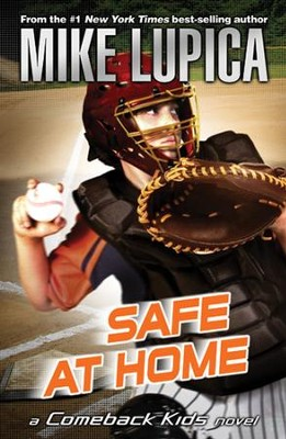 Safe at Home: A Comeback Kids Novel - eBook  -     By: Mike Lupica